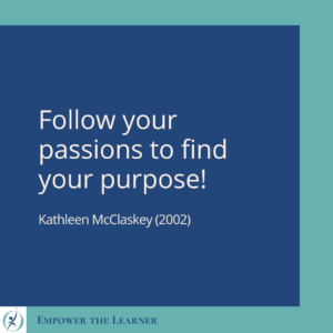 FOLLOW YOUR PASSIONS TO FIND YOUR PURPOSE