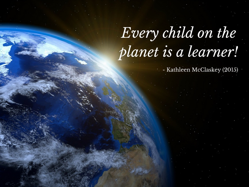 Every child on the planet is a learner